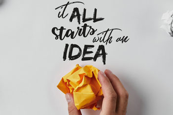 """It all starts with an idea"""